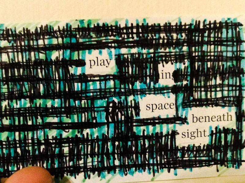 "a blackout poem reading ""Play in space beneath sight."""